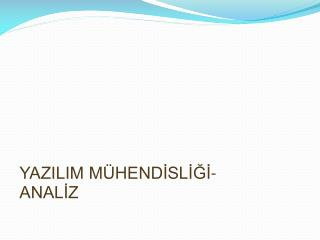 YAZILIM MÜHENDİSLİĞİ -ANALİZ