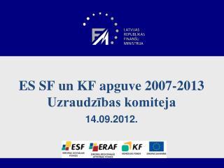 ES SF un KF apguve 2007-2013 Uzraudz?bas komiteja 14.09.2012.