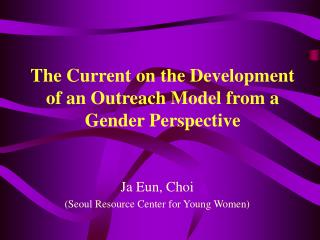 The Current on the Development of an Outreach Model from a Gender Perspective