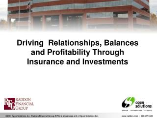 Driving  Relationships, Balances and Profitability T hrough Insurance and Investments