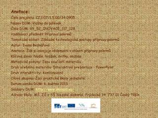 Anotace: Číslo projektu: CZ.1.07/1.5.00/34.0905 Název DUM: Vložky do polévek
