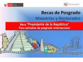 """Beca """" Presidente de la República """"  Para estudios de posgrado internacional"""