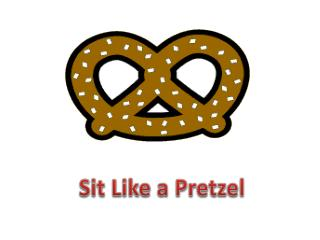 Sit Like a Pretzel