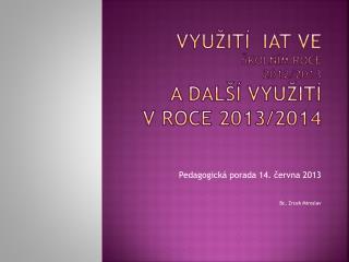 Využití  IAT ve  školním roce 2012/2013 a další využití  v roce 2013/2014