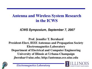 Prof. Jennifer T. Bernhard President-Elect, IEEE Antennas and Propagation Society Electromagnetics Laboratory Department