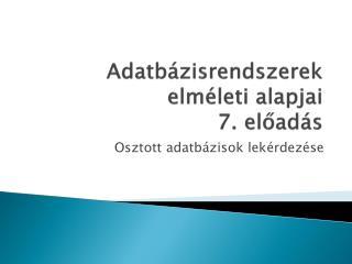 Adatbázisrendszerek elméleti alapjai 7. előadás