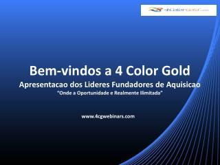 Bem-vindos  a 4 Color Gold Apresentacao  dos  Lideres Fundadores  de  Aquisicao