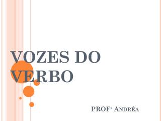 VOZES DO VERBO PROF�  Andr�a