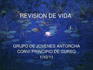 REVISION DE  VIDA GRUPO DE JOVENES ANTORCHA CONVI PRINCIPIO DE CURSO  1/10/11