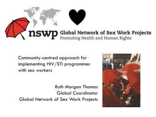 Ruth Morgan Thomas  Global Coordinator Global Network of Sex Work Projects