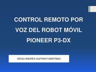 CONTROL REMOTO POR VOZ DEL ROBOT MÓVIL PIONEER P3-DX