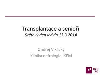 Transplantace a senioři Světový den ledvin 13.3.2014