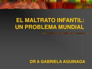EL MALTRATO INFANTIL:       UN PROBLEMA MUNDIAL