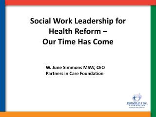Social Work Leadership for Health Reform –  Our  Time Has Come