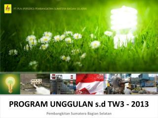 PROGRAM UNGGULAN s.d  TW3 - 2013