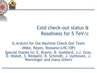Cold check-out status & Readiness for 5  TeV /c