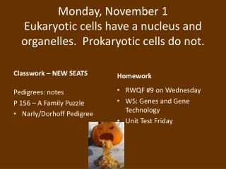 Monday, November 1 Eukaryotic cells have a nucleus and organelles.  Prokaryotic cells do not.