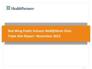 Red Wing Public Schools Well@Work Clinic Triple Aim Report –November 2013