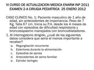 VI CURSO DE ACTUALIZACION MEDICA ENARM INP 2011 EXAMEN  2-A  CIRUGIA  PEDIATRICA   25  ENERO 2012