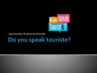 Do  you speak touriste ?