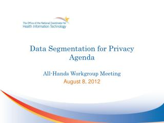 Data Segmentation for Privacy Agenda All-Hands Workgroup Meeting