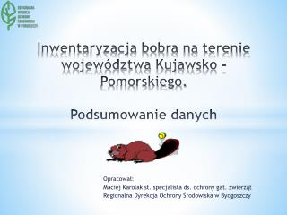 Inwentaryzacja bobra na terenie województwa Kujawsko – Pomorskiego. Podsumowanie danych