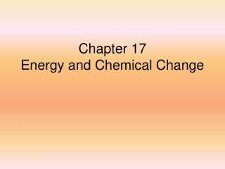 Chapter 17   Energy and Chemical Change