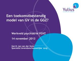 Een toekomstbestendig  model van GV in de GGZ?