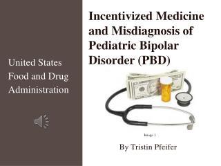Incentivized Medicine and Mis d iagnosis of Pediatric Bipolar Disorder (PBD)