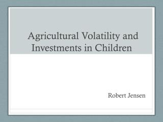 Agricultural  Volatility and Investments in  Children