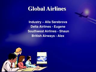 Industry   Alla Serebrova Delta Airlines - Eugene  Southwest Airlines - Shaun  British Airways - Alex