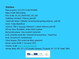 Anotace: Číslo projektu: CZ.1.07/1.5.00/34.0905 Název DUM: Bílé polévky