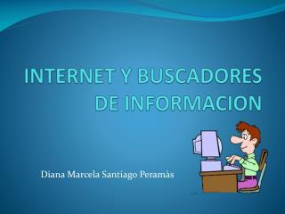 INTERNET Y BUSCADORES DE INFORMACION