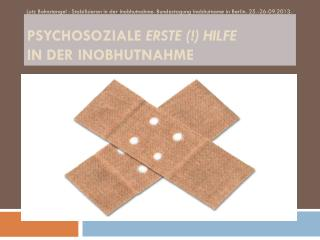 Psychosoziale  erste  (!) Hilfe in der Inobhutnahme