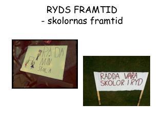 RYDS FRAMTID - skolornas framtid