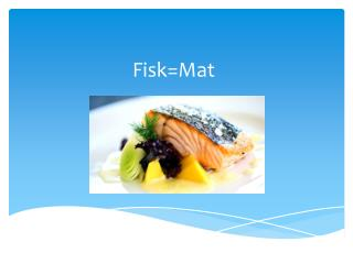 Fisk=Mat