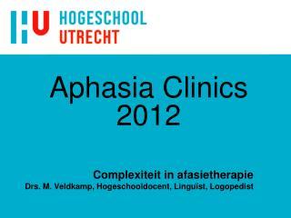 Complexiteit in afasietherapie Drs. M. Veldkamp, Hogeschooldocent, Linguïst, Logopedist