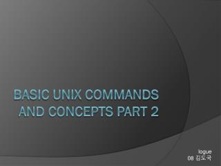 Basic Unix Commands and Concepts Part 2