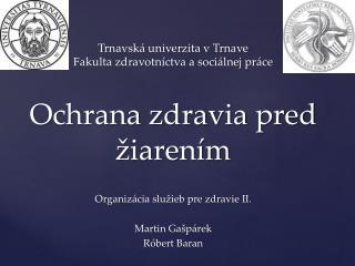 Trnavsk� univerzita v Trnave Fakulta zdravotn�ctva a soci�lnej pr�ce Ochrana zdravia pred �iaren�m