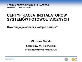 Mirosław Stando Stanisław M. Pietruszko  POLSKIE TOWARZYSTWO FOTOWOLTAIKI