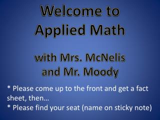 Welcome to  Applied Math w ith  Mrs.  McNelis and Mr. Moody