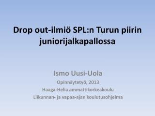 Drop out-ilmiö SPL:n Turun piirin juniorijalkapallossa