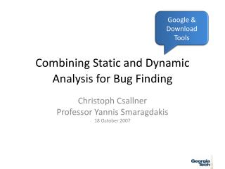Combining Static and Dynamic Analysis for Bug Finding