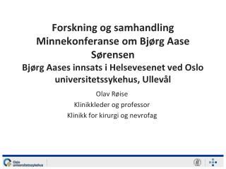 Olav Røise Klinikkleder og  professor  Klinikk  for  kirurgi og nevrofag