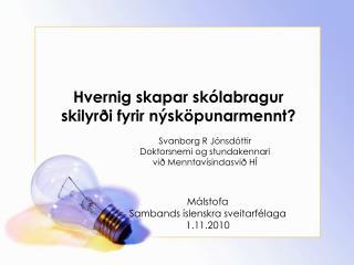 Hvernig skapar skólabragur skilyrði fyrir nýsköpunarmennt ?