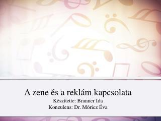 A zene �s a rekl�m kapcsolata K�sz�tette: Branner Ida Konzulens: Dr. M�ricz �va