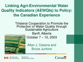 Linking Agri-Environmental Water Quality Indicators AEWQIs to Policy:  the Canadian Experience
