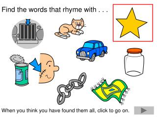 Find the words that rhyme with . . .