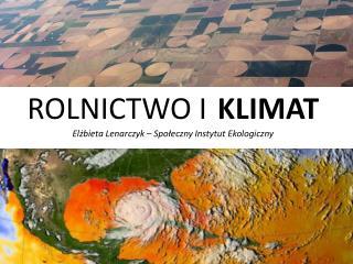 ROLNICTWO I  KLIMAT El?bieta Lenarczyk � Spo?eczny  Instytut Ekologiczny