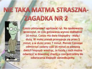 NIE TAKA MATMA STRASZNA- ZAGADKA NR 2